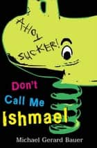 Don't Call Me Ishmael ebook by Michael Gerard Bauer