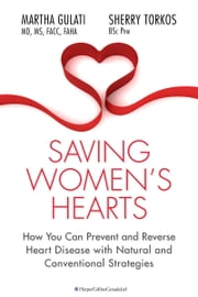 Saving Women's Hearts - How You Can Prevent and Reverse Heart Disease With Natural and Conventional Strategies ebook by Martha Gulati,Sherry Torkos