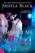 Embrace Me At Dawn ebook by Shayla Black