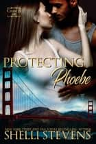 Protecting Phoebe ebook by Shelli Stevens