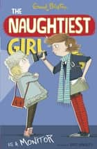 The Naughtiest Girl: Naughtiest Girl Is A Monitor - Book 3 ebook by Enid Blyton