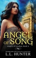 Angel of Song ebook by L.L Hunter