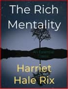 The Rich Mentality ebook by Harriet Hale Rix