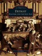 Detroit - Ragtime and the Jazz Age ebook by Jon Milan