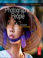 Focus On Photographing People - Focus on the Fundamentals ebook by Haje Jan Kamps