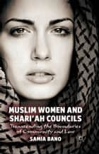 Muslim Women and Shari'ah Councils - Transcending the Boundaries of Community and Law ebook by S. Bano