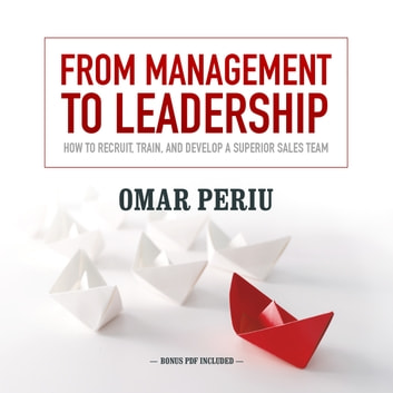 From Management to Leadership - How to Recruit, Train, and Develop a Superior Sales Team audiobook by Omar Periu