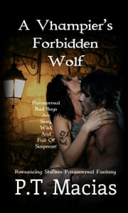A Vhampier's Forbidden Wolf, Bad Boy Shifters Paranormal Fantasy ebook by P.T. Macias