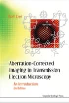 Aberration-Corrected Imaging in Transmission Electron Microscopy - An Introduction ebook by Rolf Erni