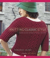 Knitting Classic Style: 35 Modern Designs Inspired by Fashion's Archives - 35 Modern Designs Inspired by Fashion's Archives ebook by Véronik Avery,Sara Cameron
