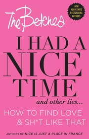 I Had a Nice Time And Other Lies... - How to find love & sh*t like that ebook by The Betches