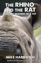The Rhino and the Rat - Further Memoirs of a Vet ebook by Mike Hardwich