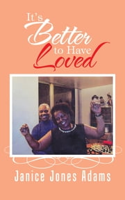 It's Better to Have Loved ebook by Janice Jones Adams
