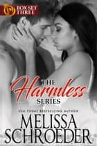 A Little Harmless Box Set Three - Includes: A Little Harmless Fascination, A Little Harmless Fantasy, A Little Harmless Ride ebook by Melissa Schroeder