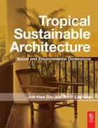Tropical Sustainable Architecture ebook by Joo Hwa Bay,Boon Lay Ong
