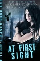At First Sight (Kitsune's Raven Book One) ebook by Gina Kincade,Phoenix Johnson