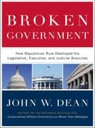 Broken Government ebook by John W. Dean