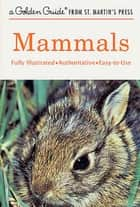 Mammals - A Fully Illustrated, Authoritative and Easy-to-Use Guide ebook by Donald F. Hoffmeister, Herbert S. Zim, James Gordon Irving