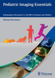 Pediatric Imaging Essentials - Radiography, Ultrasound, CT and MRI in Neonates and Children ebook by Michael Riccabona