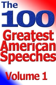 The 100 Greatest American Speeches - Vol 1 ebook by Antion, Tom