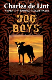 Dog Boys ebook by Charles de Lint