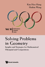 Solving Problems in Geometry - Insights and Strategies for Mathematical Olympiad and Competitions ebook by Kim Hoo Hang, Haibin Wang