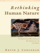 Rethinking Human Nature - A Christian Materialist Alternative to the Soul ebook by Kevin J. Corcoran