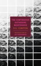 The Continuous Katherine Mortenhoe ebook by D. G. Compton, Jeff VanderMeer