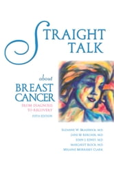 Straight Talk about Breast Cancer - From Diagnosis to Recovery ebook by Suzanne W. Braddock, MD,Jane M. Kercher, MD,John J. Edney, MD,Margaret Block, MD,Melanie Morrissey Clark