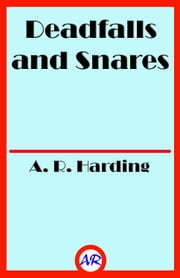 Deadfalls and Snares (Illustrated) ebook by A. R. Harding