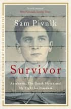 Survivor: Auschwitz, the Death March and My Fight for Freedom ebook by Sam Pivnik