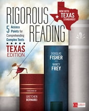 Rigorous Reading, Texas Edition - 5 Access Points for Comprehending Complex Texts ebook by Douglas Fisher, Dr. Nancy Frey