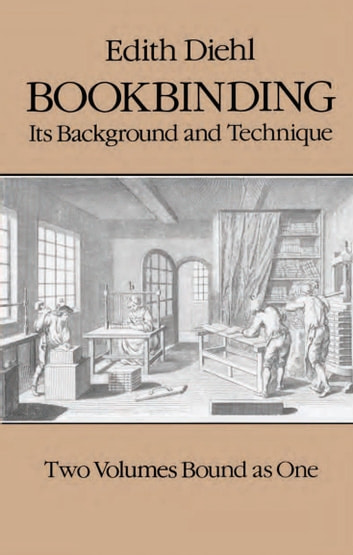 Bookbinding - Its Background and Technique ebook by Edith Diehl