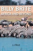 Billy Brite - Africa and Beyond ebook by J.J.True
