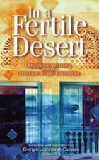 In a Fertile Desert - Modern Writing from the United Arab Emirates ebook by Denys Johnson-Davies