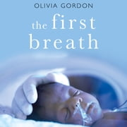 The First Breath - How Modern Medicine Saves the Most Fragile Lives audiobook by Olivia Gordon
