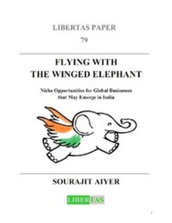 FLYING WITH THE WINGED ELEPHANT - Niche Opportunities for Global Businesses that May Emerge in India ebook by Aiyer Sourajit