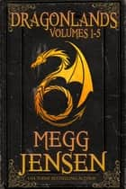 Dragonlands Omnibus: Hidden, Hunted, Retribution, Desolation, and Reckoning ebook door Megg Jensen
