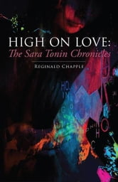 High on Love: The Sara Tonin Chronicles ebook by Reginald Chapple