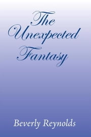 The Unexpected Fantasy ebook by Beverly Reynolds