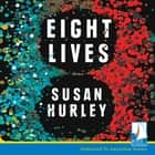 Eight Lives audiobook by Susan Hurley