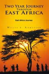 Two Year Journey Through East Africa - East Africa Journey ebook by Willie B. Armstead