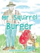 Mr. Squirrel Burger ebook by Josephine Wilson