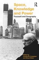 Space, Knowledge and Power - Foucault and Geography ebook by Stuart Elden, Jeremy W. Crampton