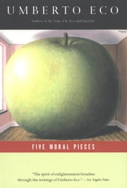 Five Moral Pieces ebook by Umberto Eco,Alastair McEwen