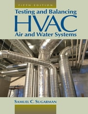 Testing and Balancing HVAC Air and Water Systems ebook by Samuel C. Sugarman