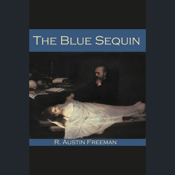 Blue Sequin, The audiobook by R. Austin Freeman