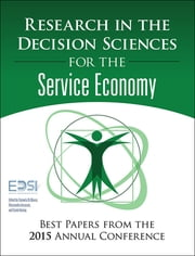 Research in the Decision Sciences for the Service Economy - Best Papers from the 2015 Annual Conference ebook by European Decision Sciences Institute,Carmela DiMauro,Alessandro Ancarani,Gyula Vastag