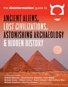 Disinformation Guide to Ancient Aliens, Lost Civilizations, Astonishing Archaeology and Hidden History ebook by