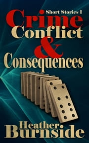 Crime, Conflict & Consequences ebook by Heather Burnside